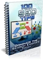 100 SEO Tips - Dominate The Search Engine Today! ebook by Bouzid Otmani