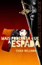 Mais Poderosa Que A Espada ebook by Evan Willnow