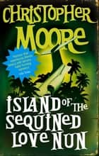 Island Of The Sequined Love Nun - A Novel ebook by Christopher Moore