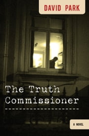 The Truth Commissioner - A Novel ebook by David Park