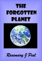 The Forgotten Planet ebook by Rosemary J. Peel