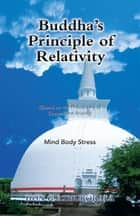 Buddha's Principle of Relativity - Mind Body Stress ebook by Don G. Athukorala