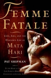 Femme Fatale - A New Biography of Mata Hari ebook by Pat Shipman