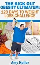The Kick out Obesity Ultimatum: 120 days to weight loss challenge ebook by Amy Heller