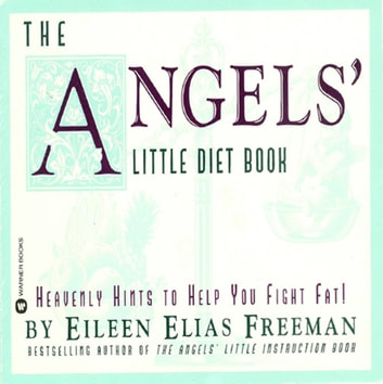 The Angels' Little Diet Book - Heavenly Hints to Help You Fight Fat! ebook by Eileen Elias Freeman
