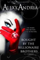 Bought By The Billionaire Brothers Bundle (The Complete Set) ebook by Alexx Andria
