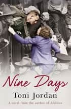 Nine Days - A deeply moving and beautiful story set during the Second World War ebook by Toni Jordan