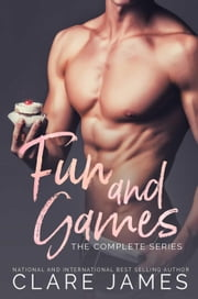 Fun and Games: The Complete Series - The Fun and Games Series ebook by Clare James