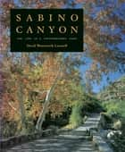 Sabino Canyon - The Life of a Southwestern Oasis ebook by David Wentworth Lazaroff