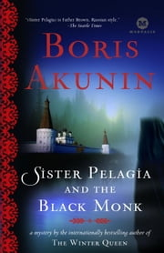 Sister Pelagia and the Black Monk - A Novel ebook by Boris Akunin,Andrew Bromfield