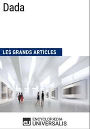 Dada - Les Grands Articles d'Universalis ebook by Kobo.Web.Store.Products.Fields.ContributorFieldViewModel