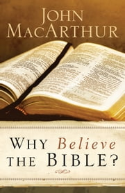 Why Believe the Bible? ebook by John MacArthur