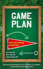 Game Plan - A Man's Guide to Achieving Emotional Fitness ebook by Alan Lyme, David J. Powell, Stephen Andrew