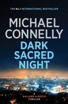 Dark Sacred Night - A Ballard and Bosch Novel ebook by Michael Connelly