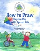 How to Draw Step-By-Step - With Special Kids ebook by Kaylea J. Mangrum, Kaylea J. Mangrum