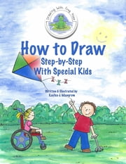 How to Draw Step-By-Step - With Special Kids ebook by Kaylea J. Mangrum,Kaylea J. Mangrum
