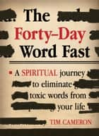 The Forty-Day Word Fast ebook by Tim Cameron