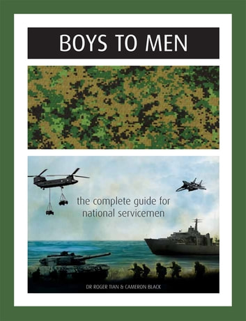 Boys to Men - The Complete guide for National Servicemen ebook by Dr Roger Tien and Cameron Black