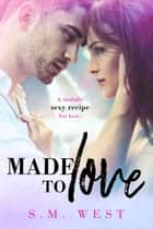 Made To Love ebook by SM West