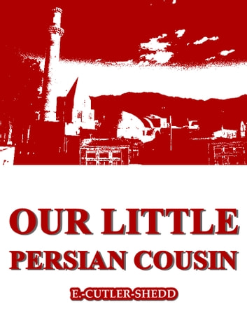 Our Little Persian Cousin ebook by E. Cutler Shedd