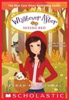 Seeing Red (Whatever After #12) ebook by Sarah Mlynowski