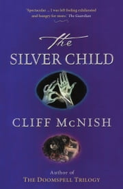 The Silver Child: The Silver Sequence (Book 1) ebook by Cliff McNish