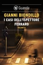 I casi dell'ispettore Ferraro. Volume II ebook by Gianni Biondillo