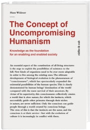 The Concept of Uncompromising Humanism - Knowledge as the foundationfor an enabling and enabled society ebook by Hans Widmer, Alison Layland, Dieter Rister