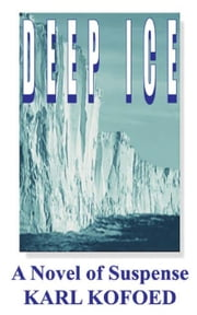 Deep Ice - A Novel of Suspense ebook by Karl Kofoed