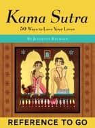 Kama Sutra: Reference to Go - 50 Ways to Love Your Lover ebook by Julianne Balmain, Trisha Krauss