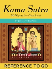 Kama Sutra: Reference to Go - 50 Ways to Love Your Lover ebook by Julianne Balmain,Trisha Krauss