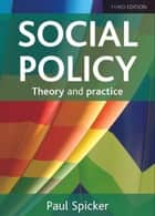 Social Policy 3E - Theory and Practice ebook by Spicker, Paul