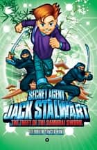 Secret Agent Jack Stalwart: Book 11: The Theft of the Samurai Sword: Japan ebook by Elizabeth Singer Hunt