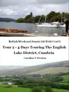 British Weekend Jaunts: Tour 2 - 4 Days Touring The English Lake District, Cumbria ebook by Caroline  Y Preston