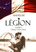 Légion, Tome 2 : Omnia Vincit Amor eBook by Amheliie