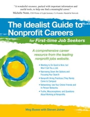 The Idealist Guide to Nonprofit Careers for First-time Job Seekers ebook by Meg Busse,Steven  Joiner