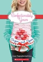 Confectionately Yours #3: Sugar and Spice ebook by Lisa Papademetriou