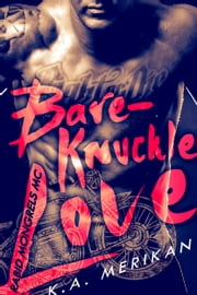 Bare-Knuckle Love (Rabid Mongrels MC #1) ebook by K.A. Merikan
