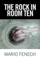 The Rock in Room Ten ebook by Mario Fenech