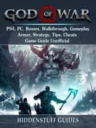 God of War PS4, PC, Bosses, Walkthrough, Gameplay, Armor, Strategy, Tips, Cheats, Game Guide Unofficial - Beat your Opponents & the Game! ebook by Hiddenstuff Guides