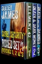 Sabel Security Boxed Set #1 - Books 1-3 ebook by Seeley James