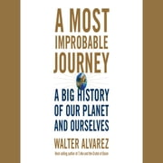 A Most Improbable Journey - A Big History of Our Planet and Ourselves audiobook by Walter Alvarez
