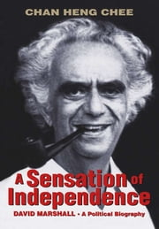 A Sensation of Independence - David Marshall, A Political Biography ebook by Chan Heng Chee