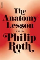 The Anatomy Lesson ebook by Philip Roth