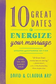 10 Great Dates to Energize Your Marriage - Updated and Expanded Edition ebook by David and Claudia Arp