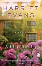 A Place For Us ebook by Harriet Evans