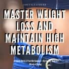 Master Weight Loss And Maintain High Metabolism: Ketogenic Diet & 5:2 Fast Diet Cookbook + Dry Fasting : Guide to Miracle of Fasting audiobook by Greenleatherr