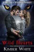 Wild Hearts - A Wild Lake Wolves Prequel ebook by Kimber White