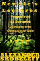 Neville's Lectures, Volume Two, 38 Lectures, 1963 to 1967, Australian English Edition ebook by Alexander Skobeleff