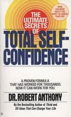 The Ultimate Secrets of Total Self-Confidence eBook by Robert Anthony